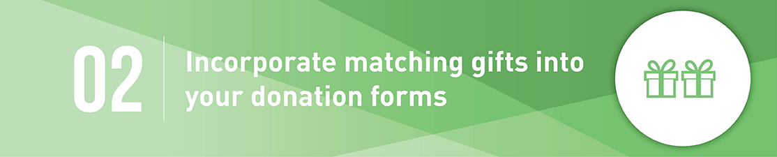 Incorporate matching gifts into your donation form.