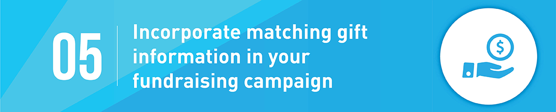Incorporate matching gift information into your fundraising campaign.