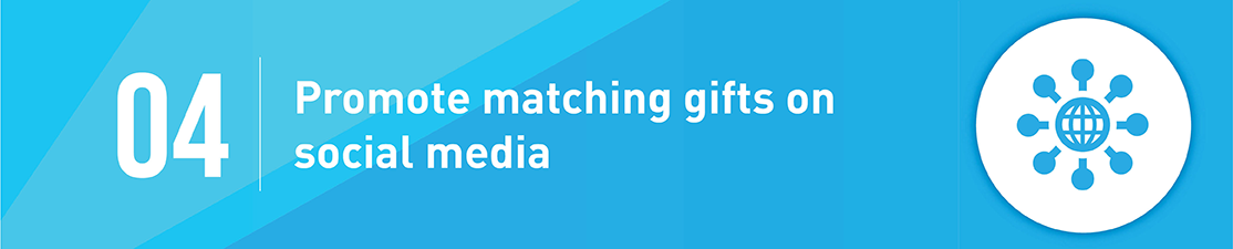 Promote matching gifts on social media.