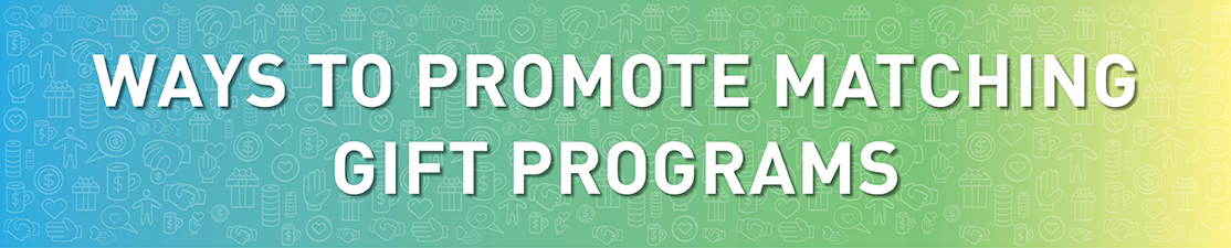 Learn the ways to promote matching gifts.