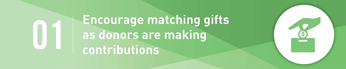 Encourage matching gifts when donors make their contributions.