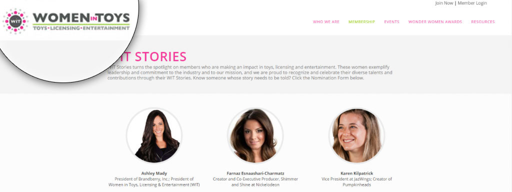 Women In Toys includes their logo in the top lefthand corner on all pages of their website. The organization's design establishes consistency and ensures that browsers will constantly be reminded of the Women In Toys brand as they're surfing the site.