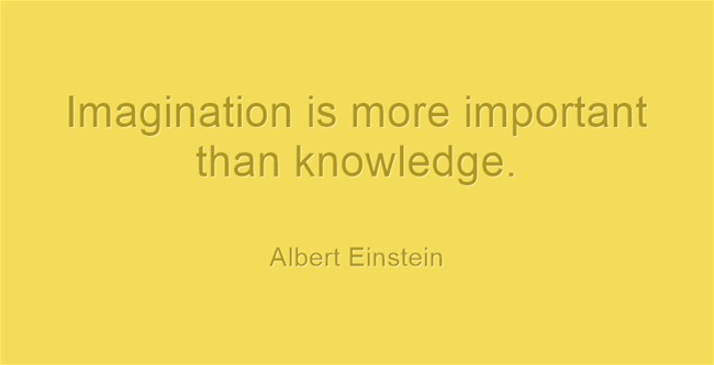 "Albert Einstein Quote--""Imagination is more important than knowledge."""
