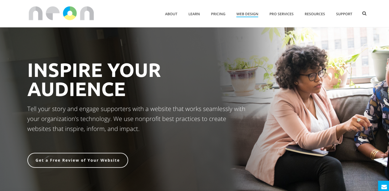 Neon's Web Studio is specialized for nonprofits and provides many benefits, including nonprofit best practice design, CRM integration, unlimited IT support, and more.