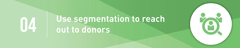 Use segmentation when reaching out with donors for your capital campaign.