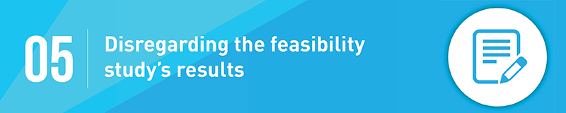 Don't disregard the nonprofit feasibility study's results.