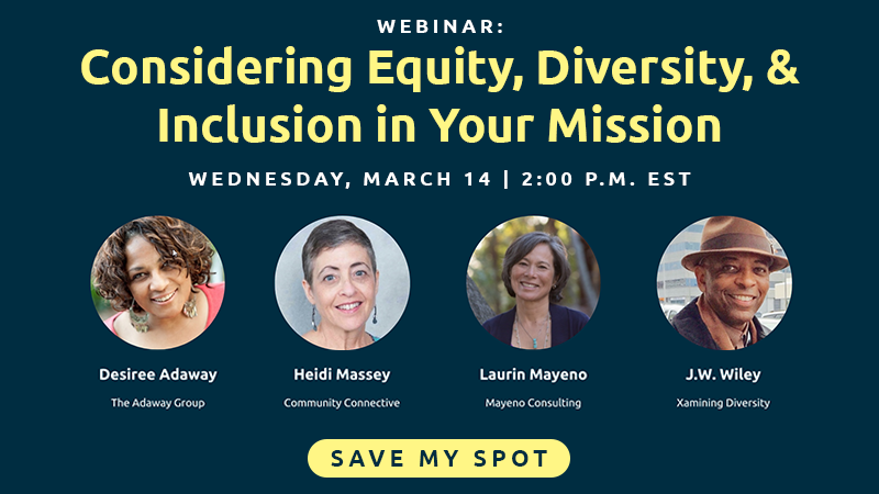 To learn more about anti-racism at your nonprofit, register for our equity, diversity, and inclusion webinar panel.