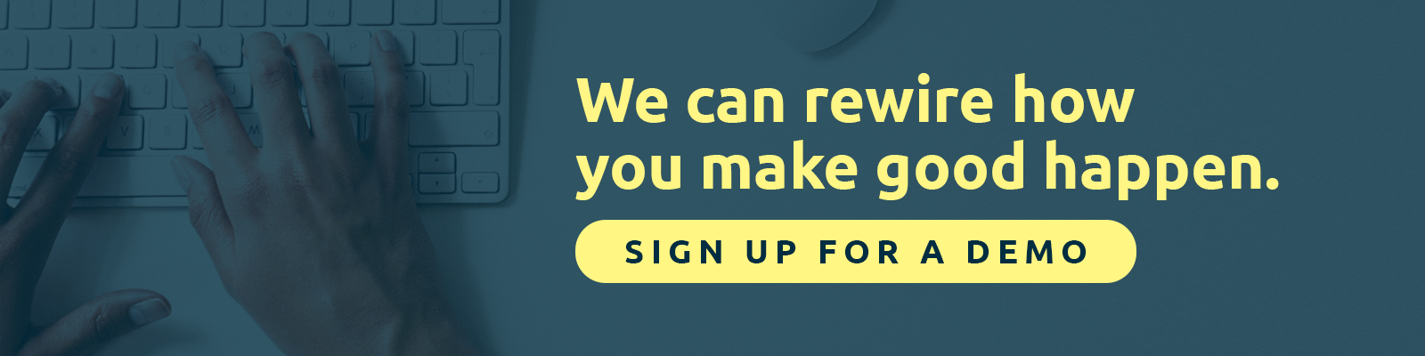 We can rewire how you make good happen. Sign up for a demo to learn more!